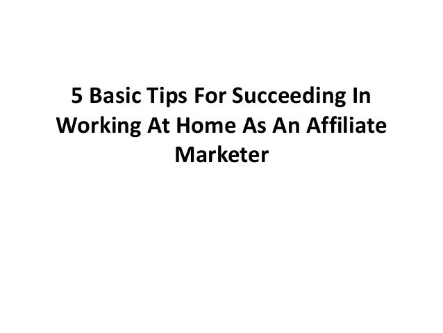 5 Basic Tips For Succeeding In Working At Home As An Affiliate Marketer