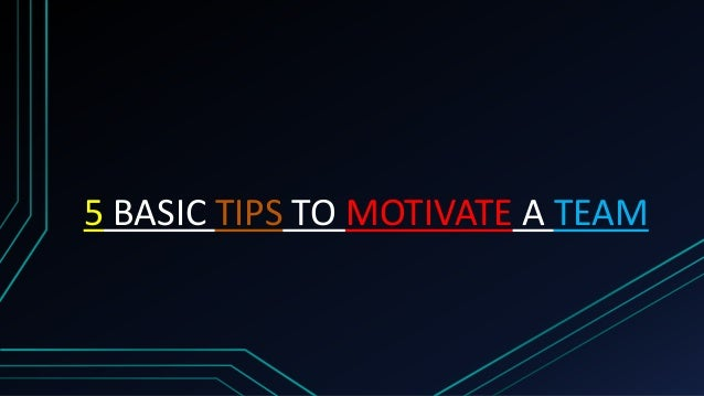 5 BASIC TIPS TO MOTIVATE A TEAM