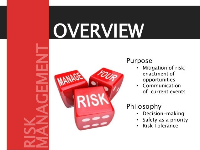 OVERVIEW Purpose • Mitigation of risk, enactment of opportunities • Communication of current events Philosophy • Decision-...