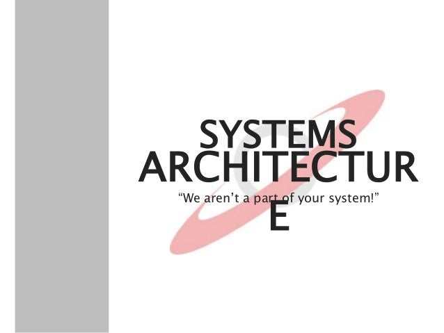 """ARCHITECTUR E SYSTEMS """"We aren't a part of your system!"""""""