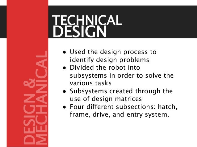 DESIGN APPROACH● Used the design process to identify design problems ● Divided the robot into subsystems in order to solve...