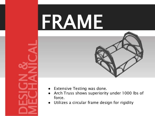 FRAME ● Extensive Testing was done. ● Arch Truss shows superiority under 1000 lbs of force. ● Utilizes a circular frame de...