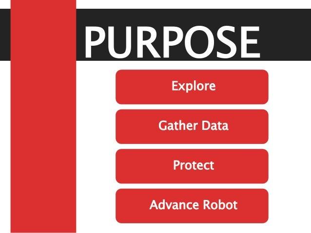PURPOSE Explore Gather Data Protect Advance Robot