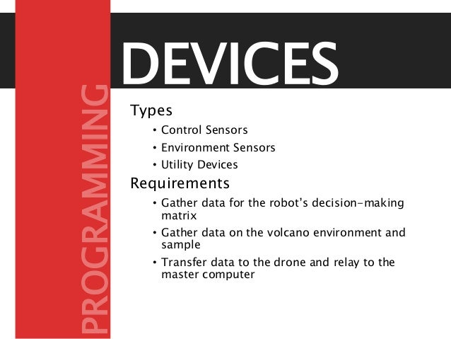 DEVICES Types • Control Sensors • Environment Sensors • Utility Devices Requirements • Gather data for the robot's decisio...
