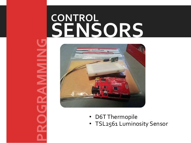 • D6TThermopile • TSL2561 Luminosity Sensor SENSORS CONTROL PROGRAMMING