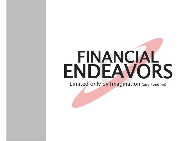 """ENDEAVORS FINANCIAL """"Limited only by Imagination (and Funding)"""""""