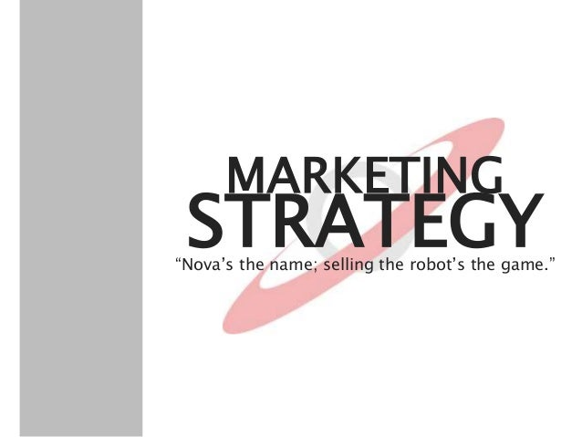 """STRATEGY MARKETING """"Nova's the name; selling the robot's the game."""""""