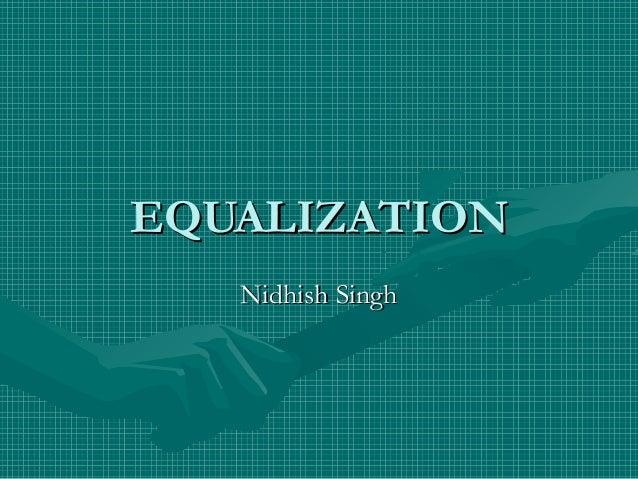 EQUALIZATIONEQUALIZATION Nidhish SinghNidhish Singh