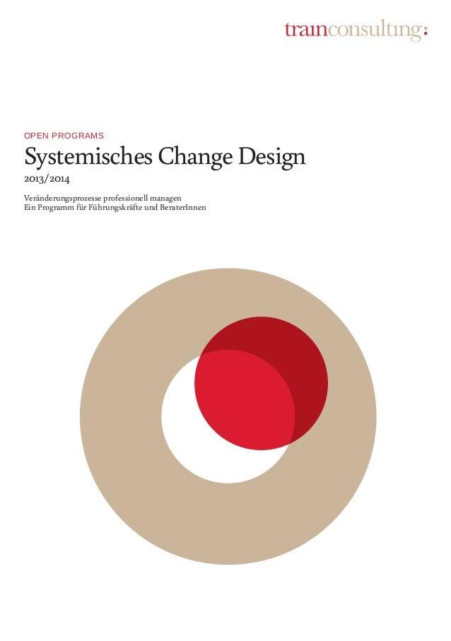 Open Programs Systemisches Change Design 2013/2014 Veränderungsprozesse professionell managen Ein Programm für Führungskrä...