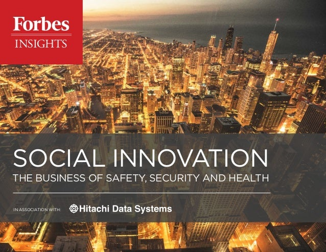 Copyright © 2016 Forbes Insights IN ASSOCIATION WITH: Social innovation The Business of Safety, Security and Health