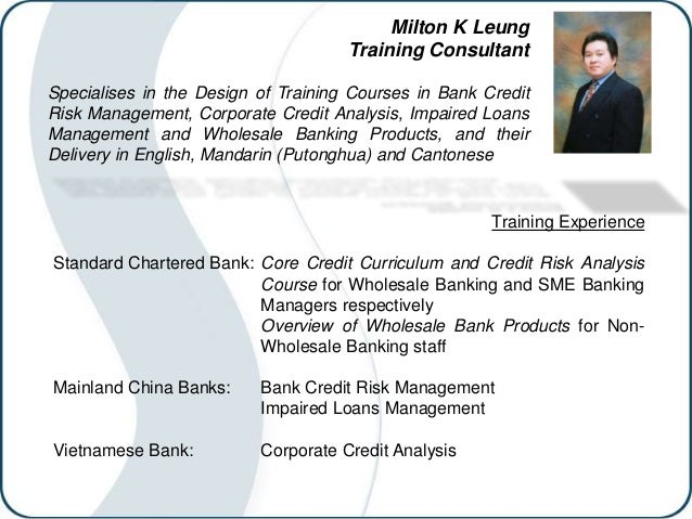 Milton K Leung Training Consultant Specialises in the Design of Training Courses in Bank Credit Risk Management, Corporate...