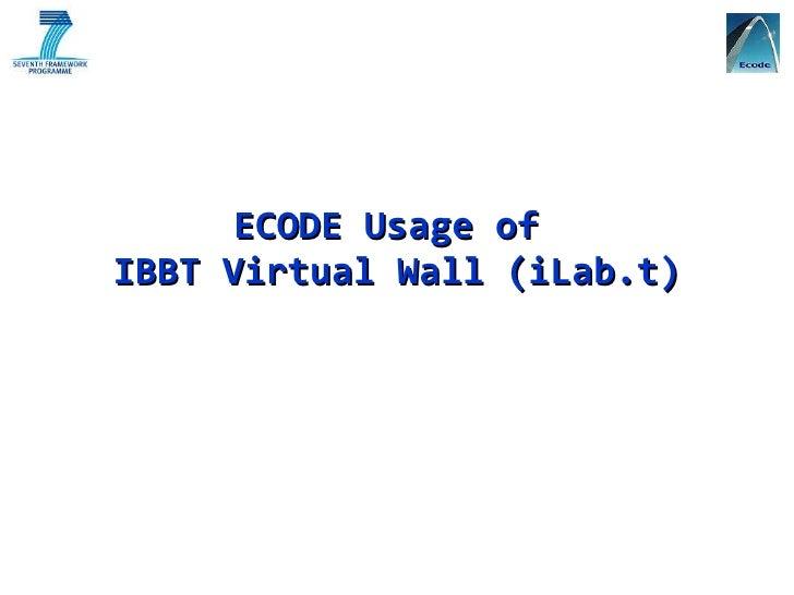 ECODE Usage of  IBBT Virtual Wall (iLab.t)