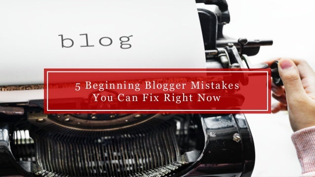 5 Beginning Blogger Mistakes You Can Fix Right Now