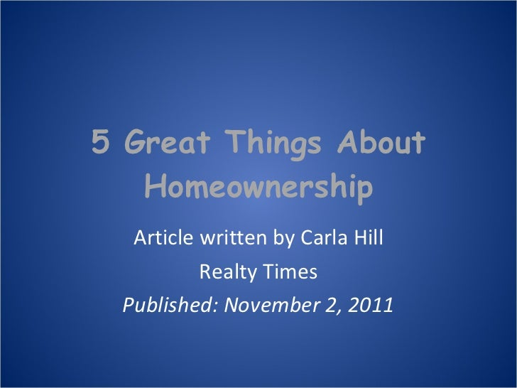 5 Great Things About Homeownership Article written by Carla Hill Realty Times Published: November 2, 2011