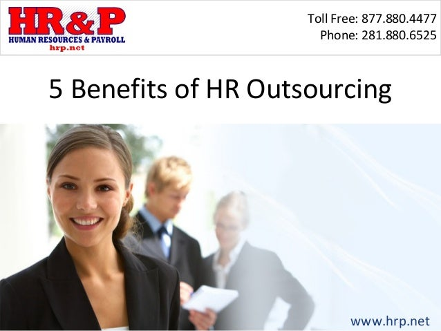 Toll Free: 877.880.4477                       Phone: 281.880.65255 Benefits of HR Outsourcing                            w...
