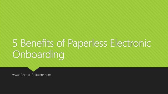 5 Benefits of Paperless Electronic Onboarding www.iRecruit-Software.com