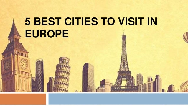 5 best cities to visit in europe for Best european countries to visit