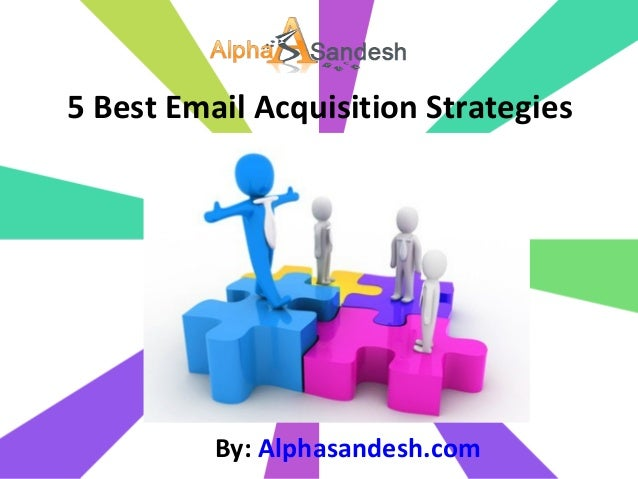 5 Best Email Acquisition StrategiesBy: Alphasandesh.com