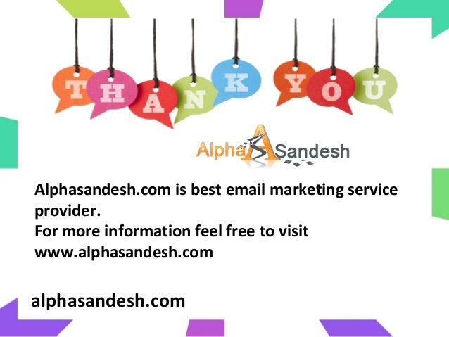 Alphasandesh.com is best email marketing serviceprovider.For more information feel free to visitwww.alphasandesh.comalphas...