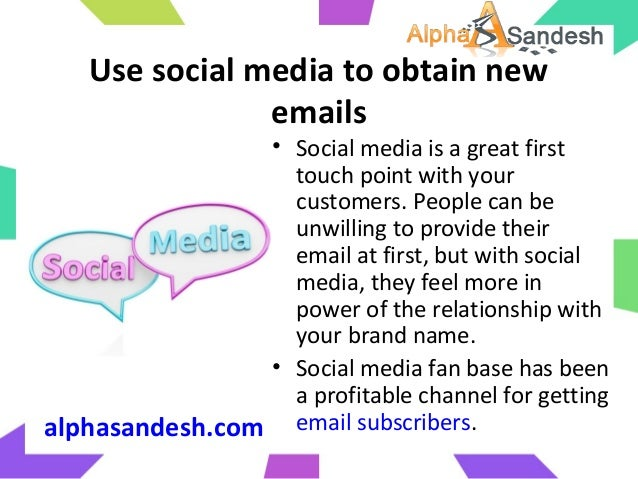 Use social media to obtain newemails• Social media is a great firsttouch point with yourcustomers. People can beunwilling ...