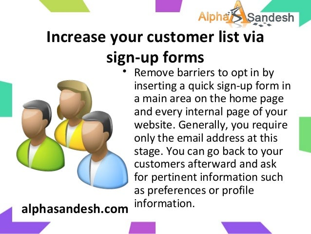 Increase your customer list viasign-up forms• Remove barriers to opt in byinserting a quick sign-up form ina main area on ...