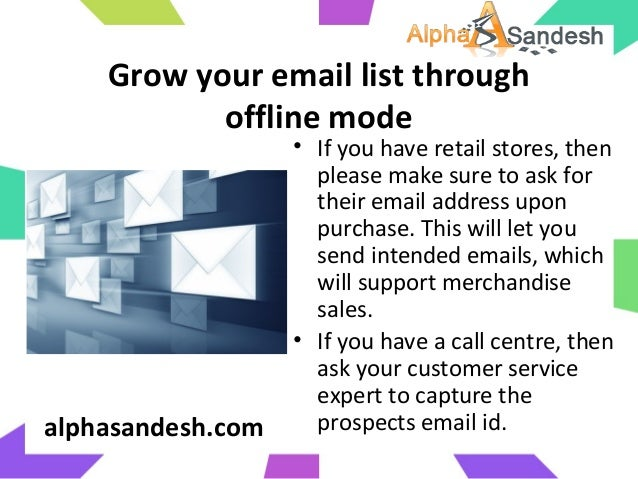 Grow your email list throughoffline mode• If you have retail stores, thenplease make sure to ask fortheir email address up...