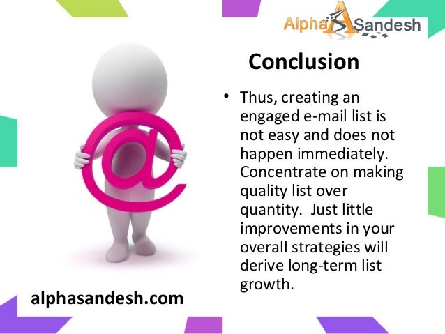 Conclusion• Thus, creating anengaged e-mail list isnot easy and does nothappen immediately.Concentrate on makingquality li...