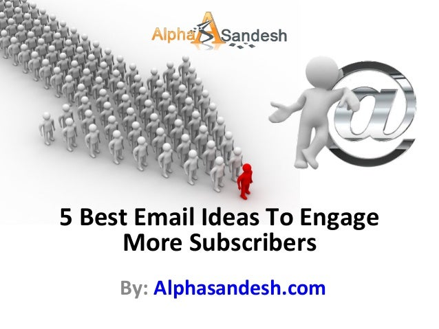 By: Alphasandesh.com 5 Best Email Ideas To Engage More Subscribers