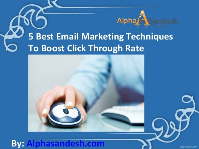 5 Best Email Marketing Techniques To Boost Click Through Rate  By: Alphasandesh.com