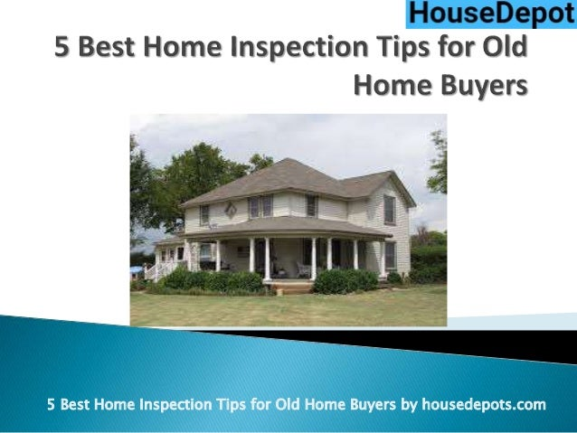 5 Best Home Inspection Tips for Old Home Buyers Home Inspection Tips on home security tips, home safety tips, home packing tips, cleaning tips, selling homes, home management tips, new construction inspections, home fitness tips, landscaping tips, home business tips, tips for first time home buyers, buying a home, home mortgage calculators, first time home buyer, home finishing tips, home title insurance, home energy tips, home care tips, home home, home buying checklist, home mortgage options, home storage tips, real estate tips, home insurance tips, home design tips, home construction tips, home estate,