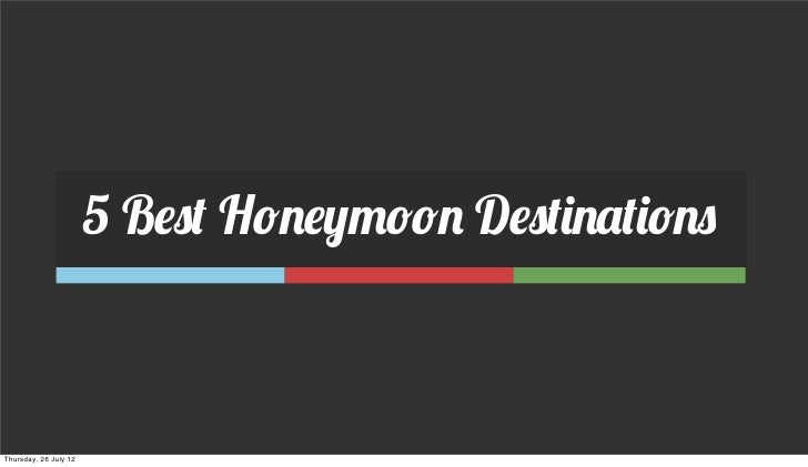 5 Best Honeymoon DestinationsThursday, 26 July 12