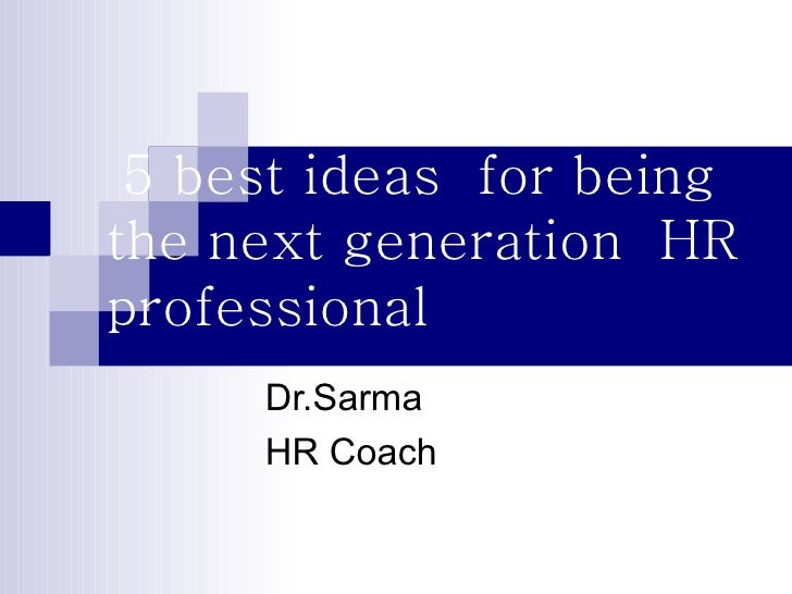5 best ideas  for being  the next generation  HR professional Dr.Sarma HR Coach