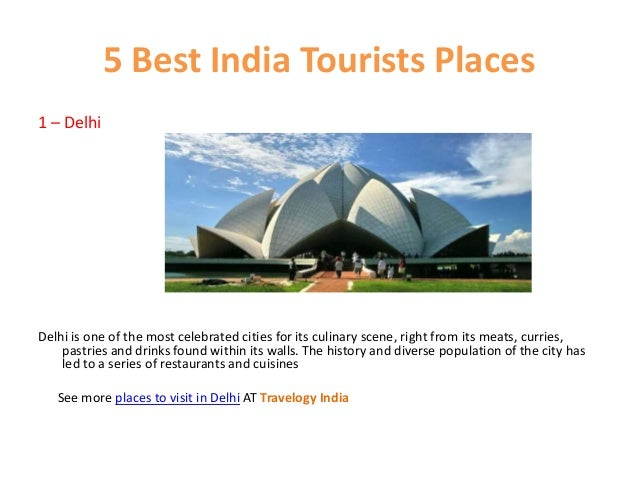 5 Best India Tourists Places 1 – Delhi Delhi is one of the most celebrated cities for its culinary scene, right from its m...