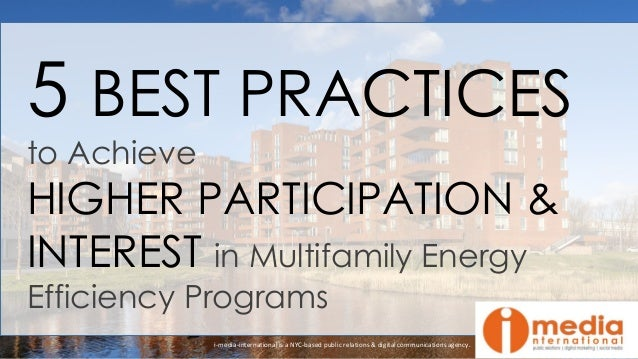 5 BEST PRACTICES to Achieve HIGHER PARTICIPATION & INTEREST in Multifamily Energy Efficiency Programs i-media-internationa...