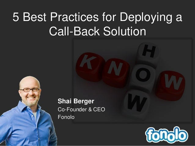 Shai Berger Co-Founder & CEO Fonolo 5 Best Practices for Deploying a Call-Back Solution