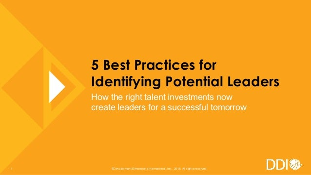 5 Best Practices for Identifying Potential Leaders How the right talent investments now create leaders for a successful to...