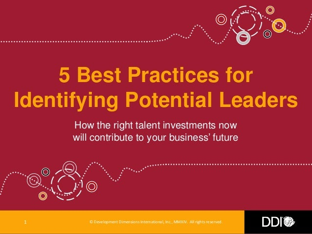 © Development Dimensions International, Inc., MMXIV. All rights reserved.1 5 Best Practices for Identifying Potential Lead...