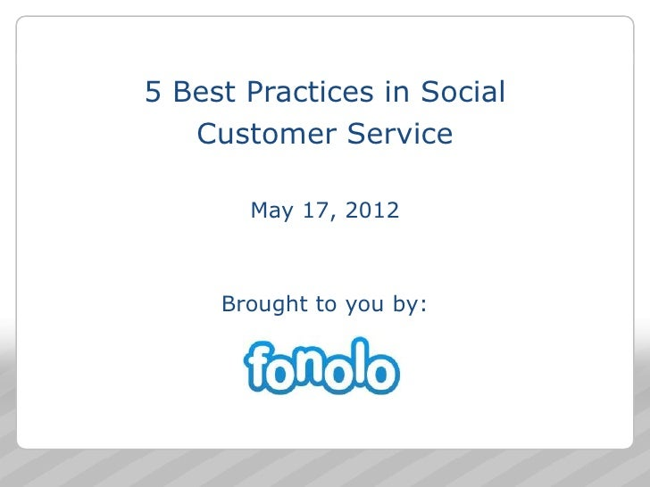 5 Best Practices in Social   Customer Service       May 17, 2012     Brought to you by:                             1
