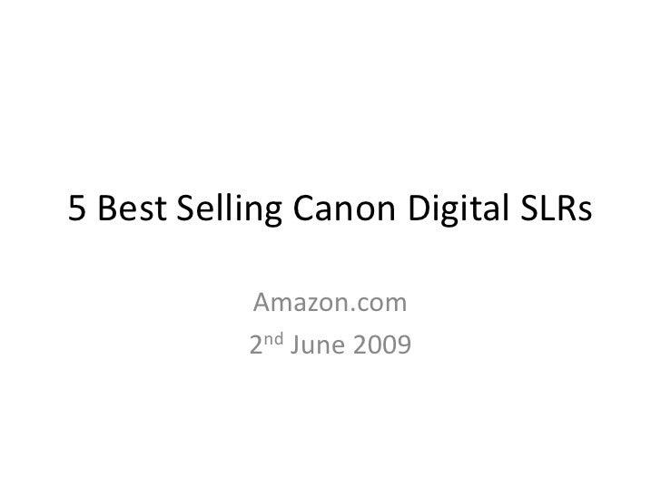 5 Best Selling Canon Digital SLRs             Amazon.com            2nd June 2009