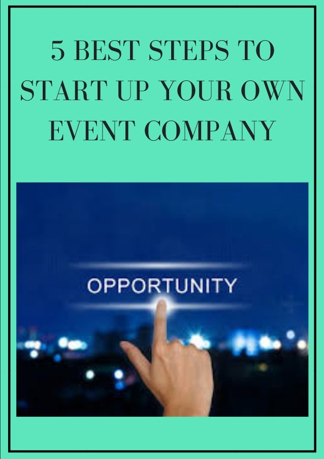 5 BEST STEPS TO START UP YOUR OWN EVENT COMPANY