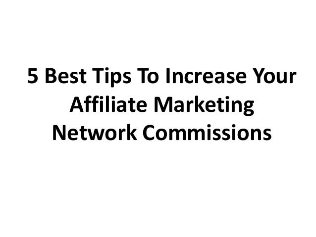5 Best Tips To Increase Your Affiliate Marketing Network Commissions