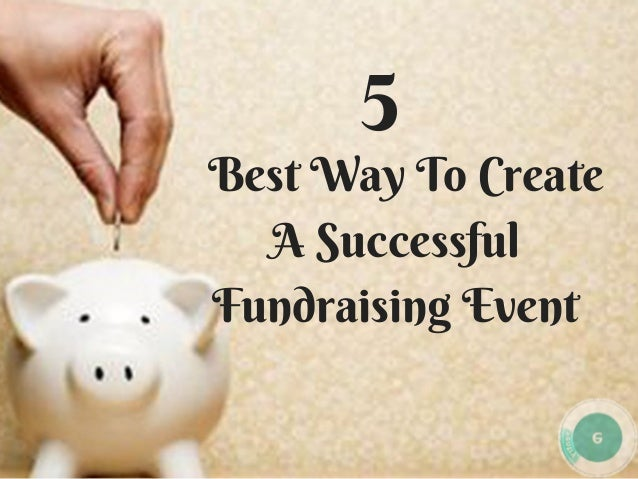 � Best Way To Create A Successful Fundraising Event 5