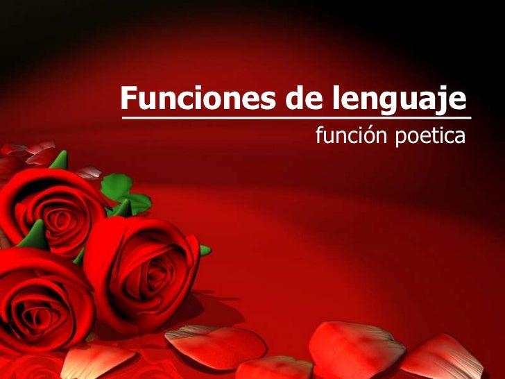 Funciones de lenguaje           función poetica