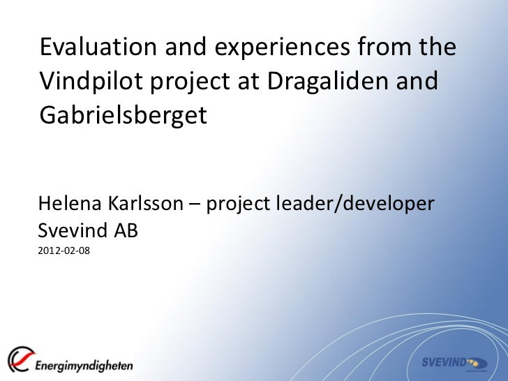 Evaluation and experiences from theVindpilot project at Dragaliden andGabrielsbergetHelena Karlsson – project leader/devel...