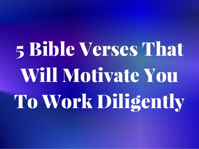 Bible Verses That Will Motivate You To Work Diligently