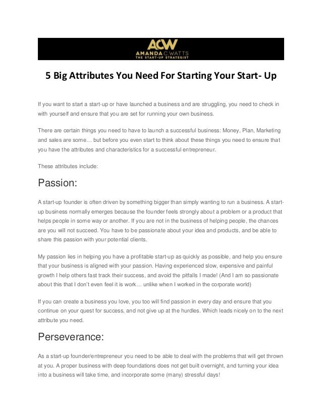 5 Big Attributes You Need For Starting Your Start- Up If you want to start a start-up or have launched a business and are ...