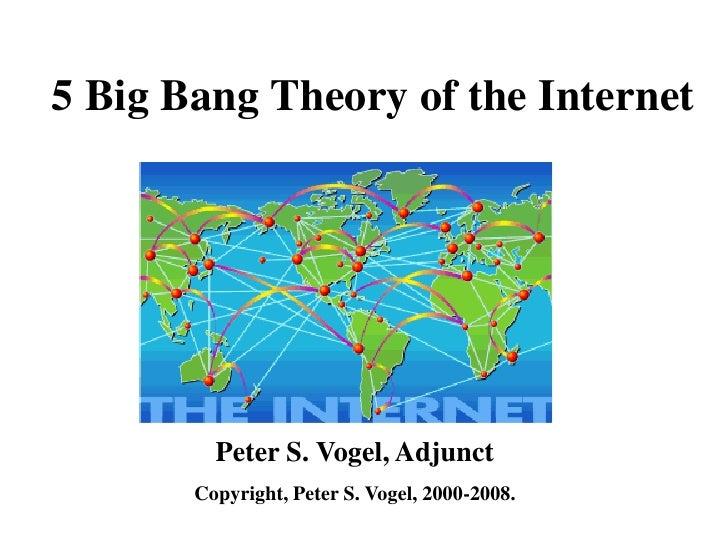 5 Big Bang Theory of the Internet              Peter S. Vogel, Adjunct        Copyright, Peter S. Vogel, 2000-2008.
