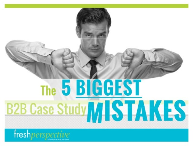 The 5 Biggest B2B Case Study Mistakes
