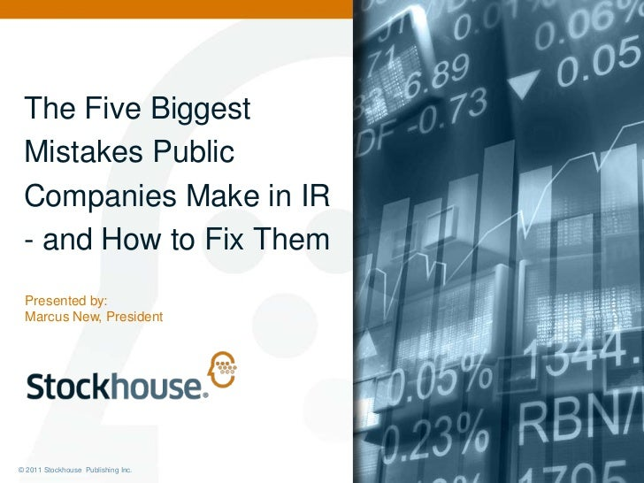 The Five Biggest Mistakes Public Companies Make in IR- and How to Fix Them<br />Presented by: <br />Marcus New, President<...