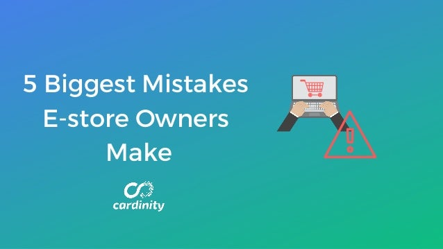 5 Biggest Mistakes E-store Owners Make